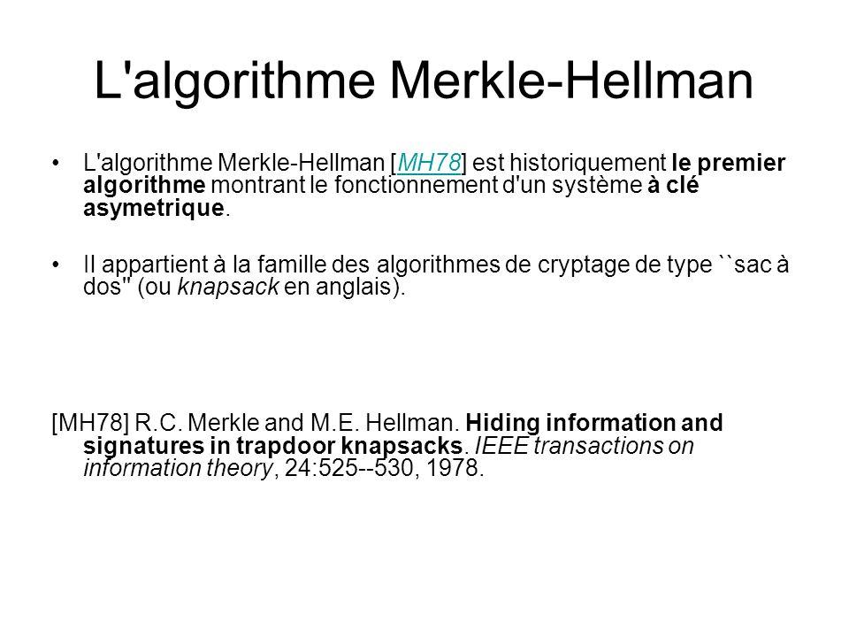 L'algorithme Merkle-Hellman L'algorithme Merkle-Hellman [MH78] est historiquement le premier algorithme montrant le fonctionnement d'un système à clé