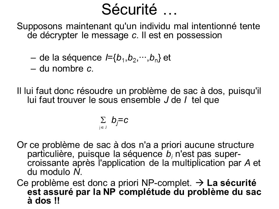 Sécurité … Supposons maintenant qu un individu mal intentionné tente de décrypter le message c.