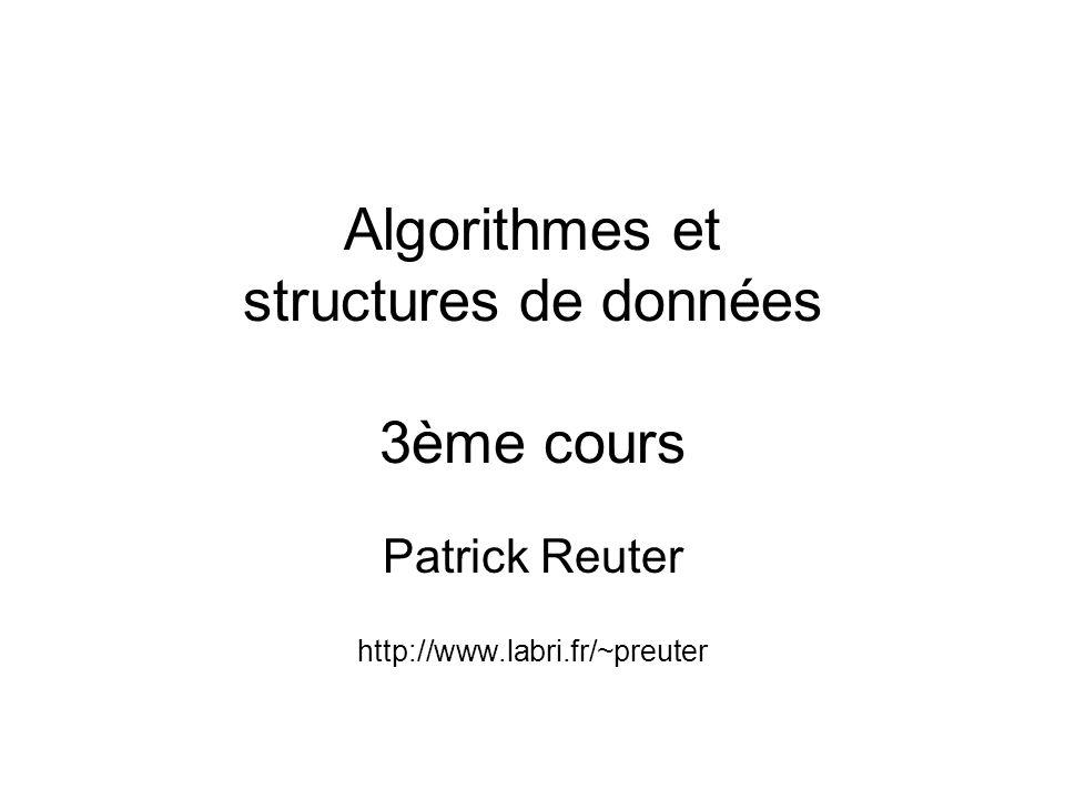 Algorithmes et structures de données 3ème cours Patrick Reuter http://www.labri.fr/~preuter