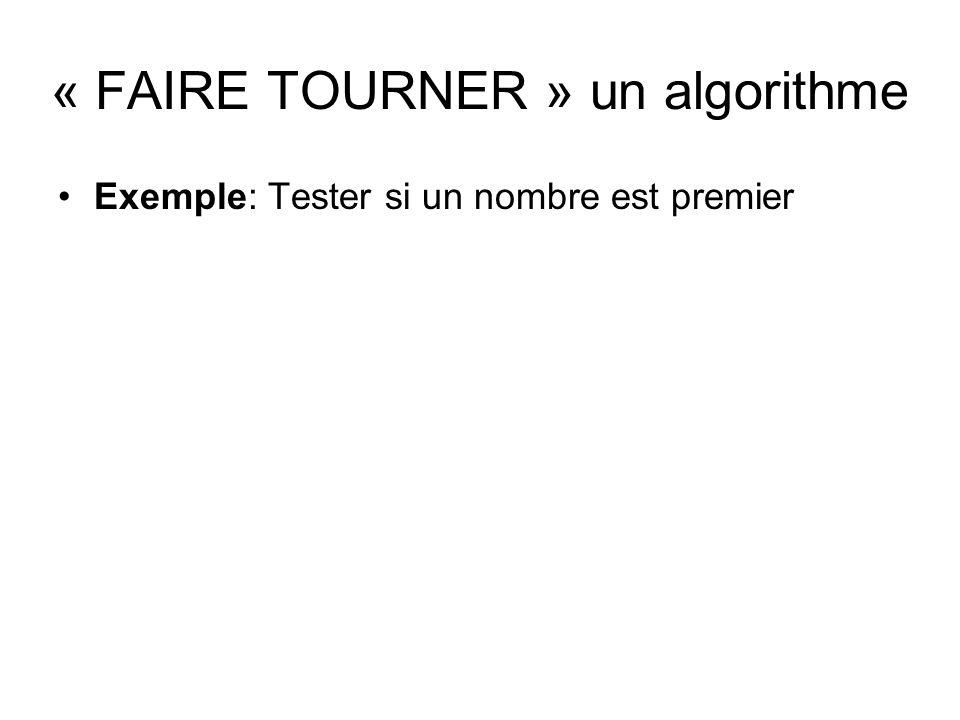 « FAIRE TOURNER » un algorithme Exemple: Tester si un nombre est premier