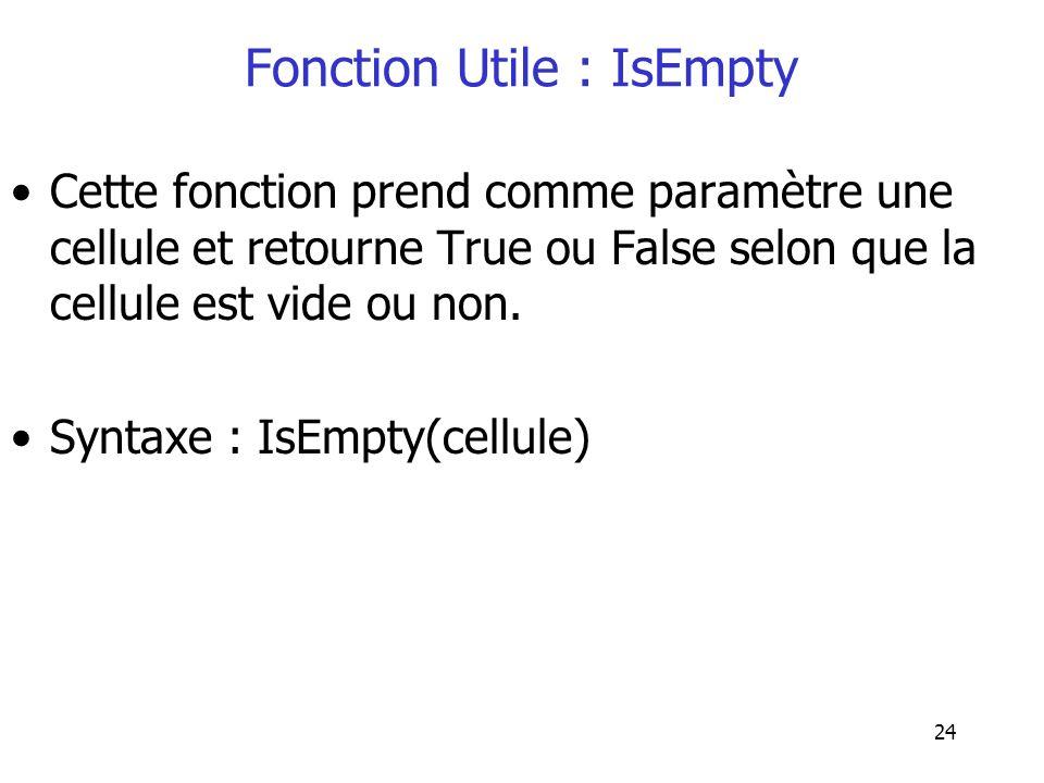 24 Fonction Utile : IsEmpty Cette fonction prend comme paramètre une cellule et retourne True ou False selon que la cellule est vide ou non. Syntaxe :