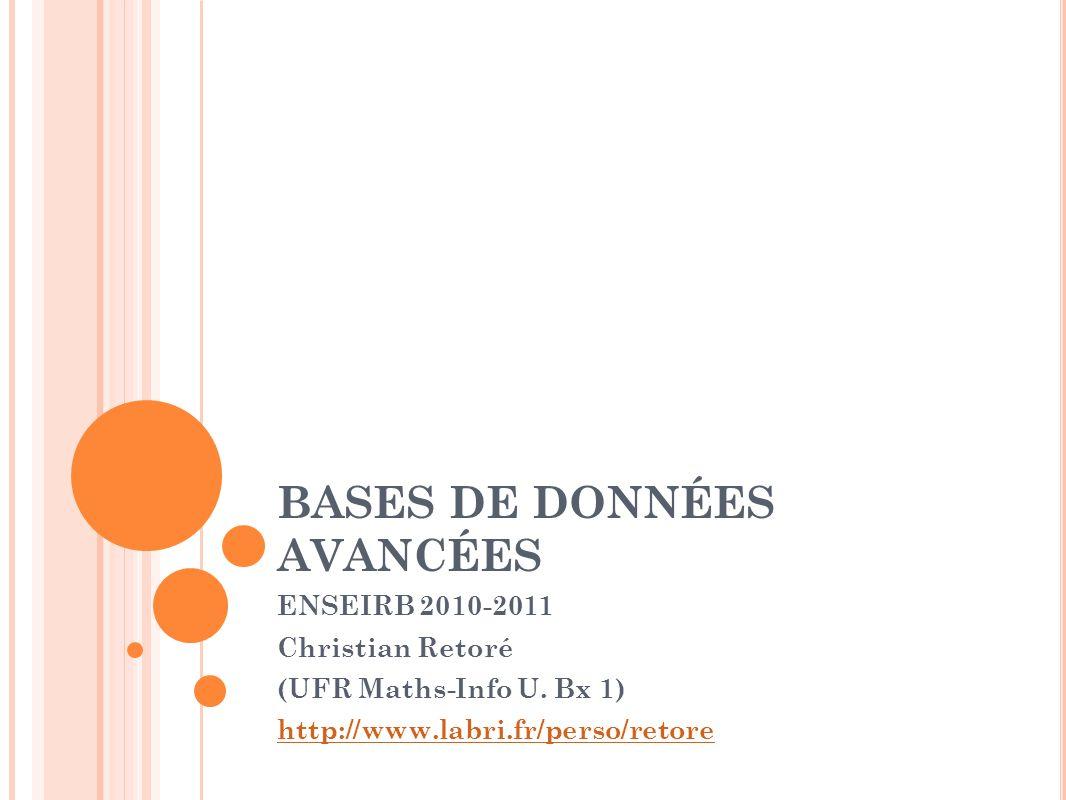 BASES DE DONNÉES AVANCÉES ENSEIRB 2010-2011 Christian Retoré (UFR Maths-Info U. Bx 1) http://www.labri.fr/perso/retore