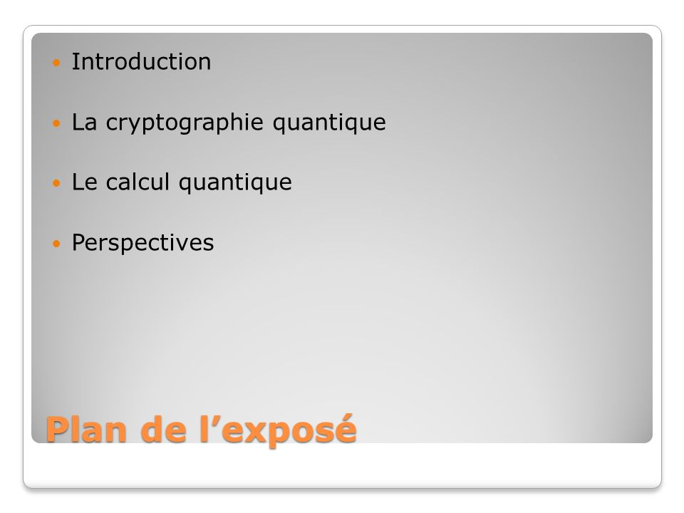 Plan de lexposé Introduction La cryptographie quantique Le calcul quantique Perspectives