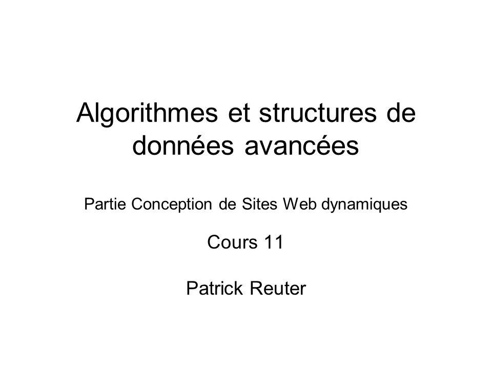 Algorithmes et structures de données avancées Partie Conception de Sites Web dynamiques Cours 11 Patrick Reuter