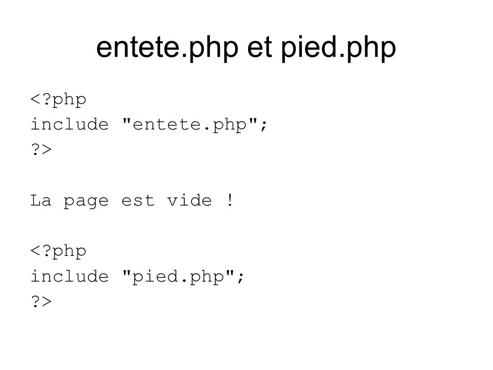 entete.php et pied.php <?php include
