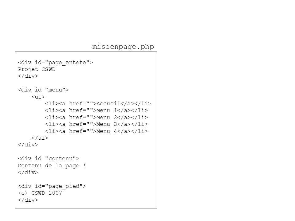 Projet CSWD Accueil Menu 1 Menu 2 Menu 3 Menu 4 Contenu de la page ! (c) CSWD 2007 miseenpage.php
