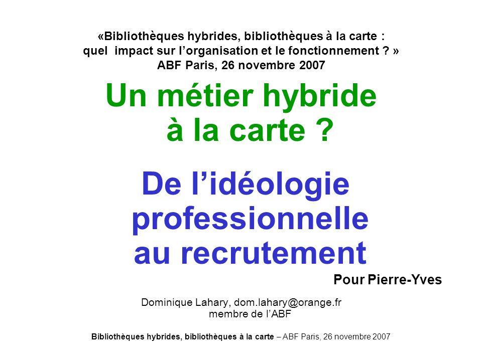 Bibliothèques hybrides, bibliothèques à la carte – ABF Paris, 26 novembre 2007 «Bibliothèques hybrides, bibliothèques à la carte : quel impact sur lorganisation et le fonctionnement .