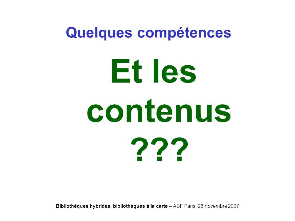 Bibliothèques hybrides, bibliothèques à la carte – ABF Paris, 26 novembre 2007 Et les contenus .
