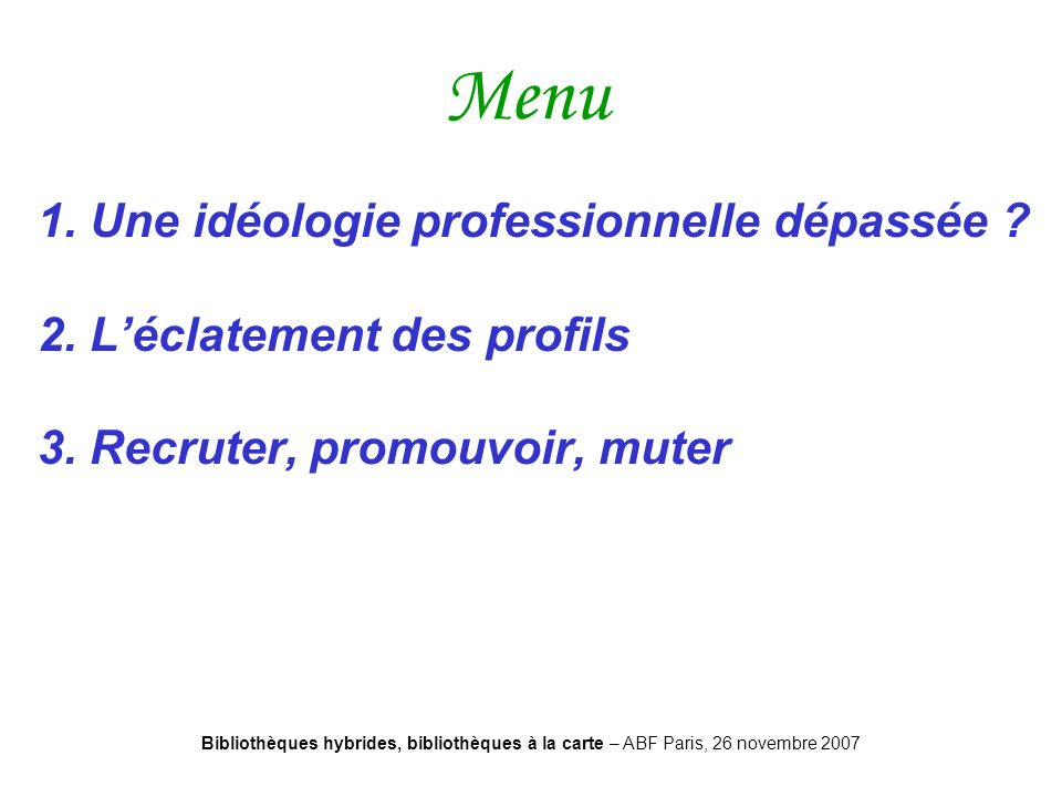 Bibliothèques hybrides, bibliothèques à la carte – ABF Paris, 26 novembre 2007 Des formations il y en a de toutes sortes Des expériences il y en a Dans des sociétés dinformatique Dans lédition numérique Dans les associations …