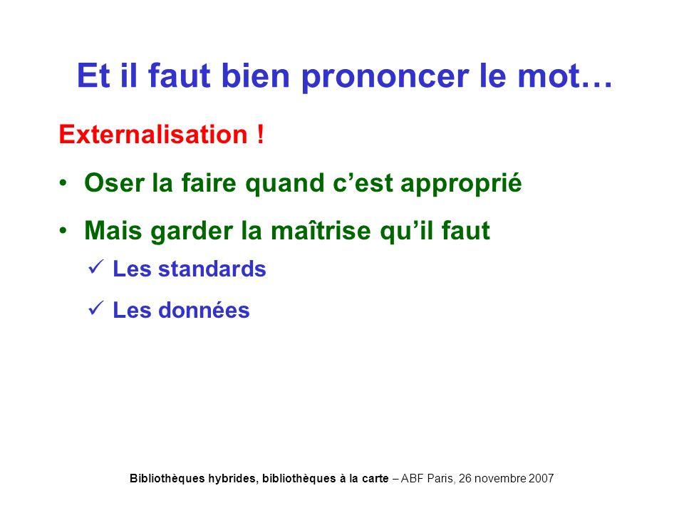 Bibliothèques hybrides, bibliothèques à la carte – ABF Paris, 26 novembre 2007 Et il faut bien prononcer le mot… Externalisation .