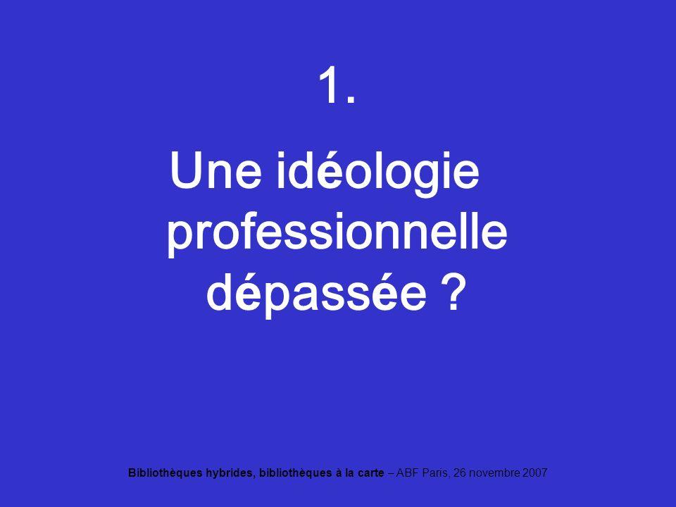 Bibliothèques hybrides, bibliothèques à la carte – ABF Paris, 26 novembre 2007 XG