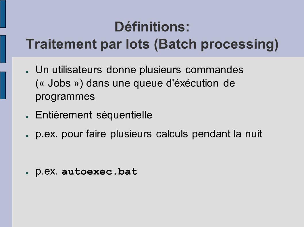Définitions: Traitement par lots (Batch processing) Un utilisateurs donne plusieurs commandes (« Jobs ») dans une queue d'éxécution de programmes Enti