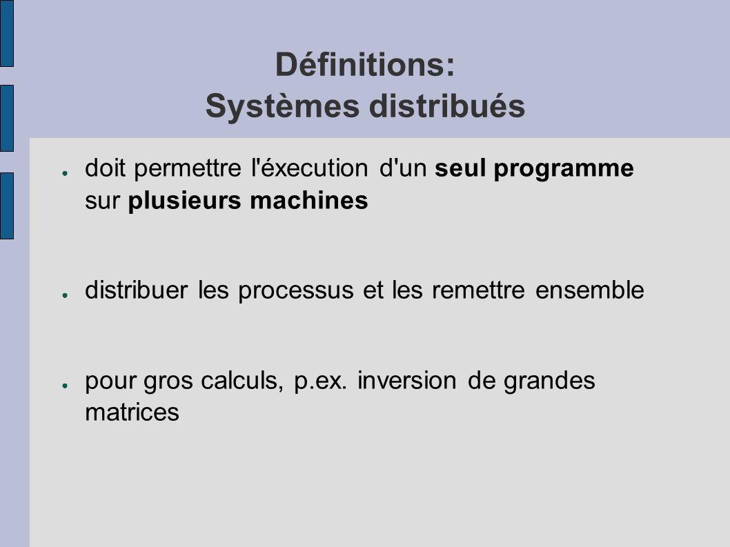Définitions: Systèmes distribués doit permettre l'éxecution d'un seul programme sur plusieurs machines distribuer les processus et les remettre ensemb