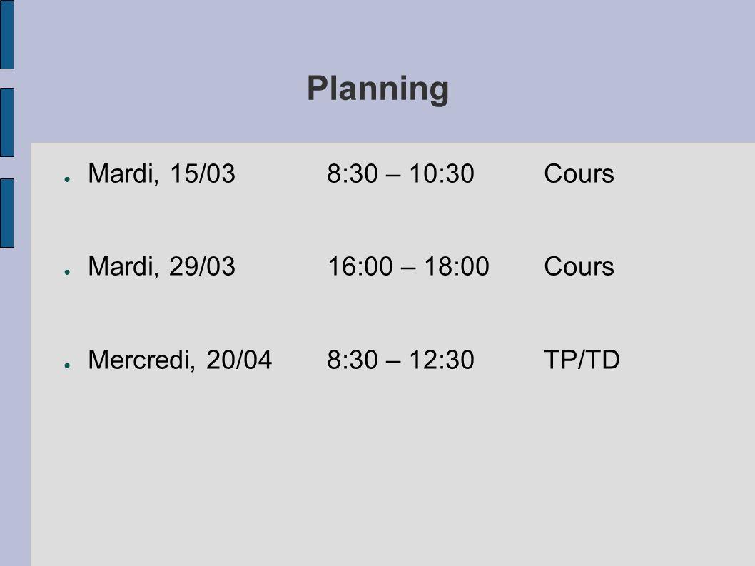 Planning Mardi, 15/038:30 – 10:30Cours Mardi, 29/0316:00 – 18:00Cours Mercredi, 20/048:30 – 12:30TP/TD