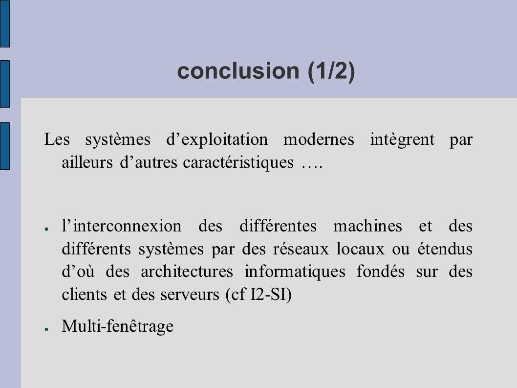 conclusion (1/2) Les systèmes dexploitation modernes intègrent par ailleurs dautres caractéristiques …. linterconnexion des différentes machines et de