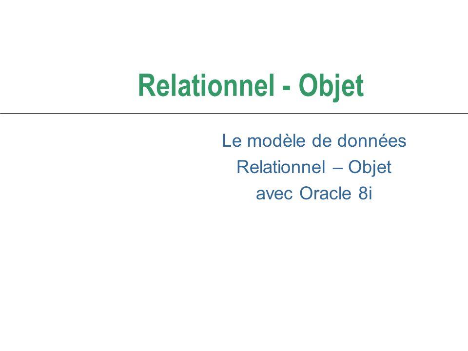 Relationnel - Objet Le modèle de données Relationnel – Objet avec Oracle 8i