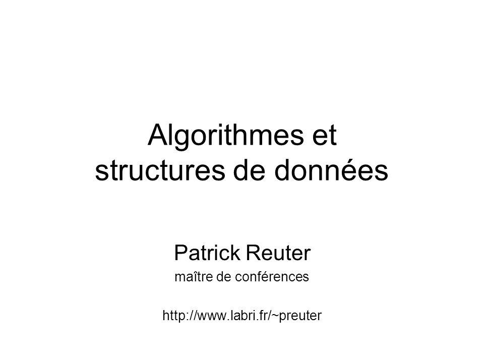 Algorithmes et structures de données Patrick Reuter maître de conférences http://www.labri.fr/~preuter
