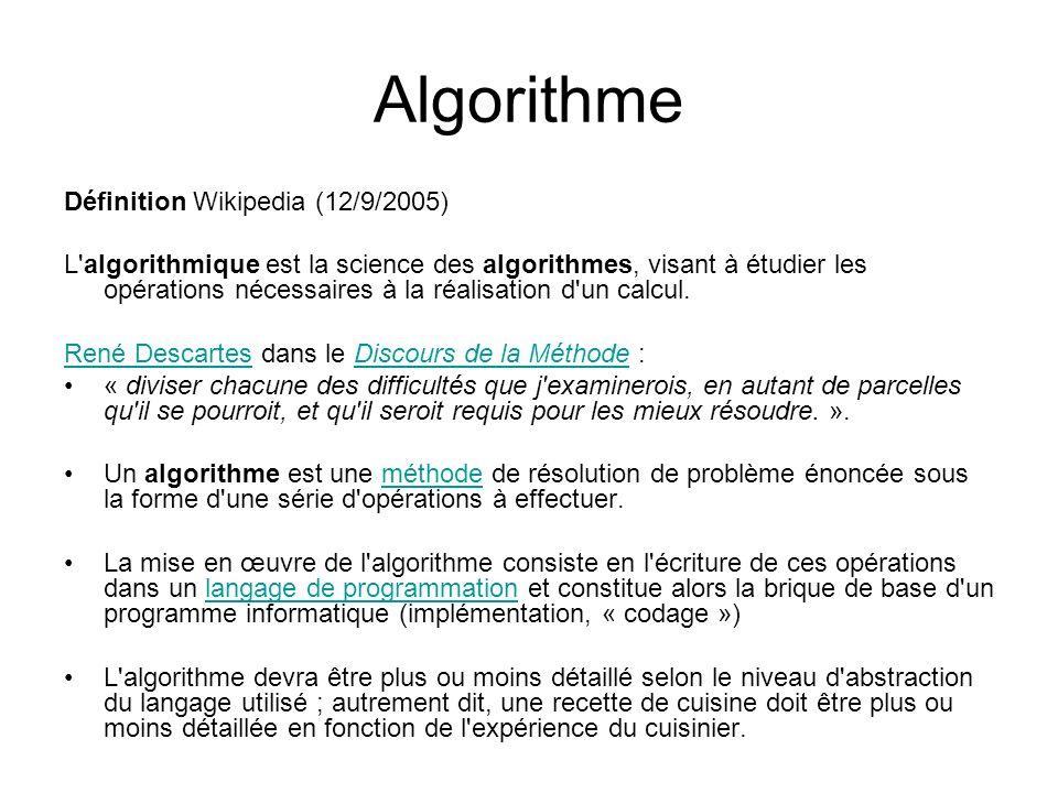Algorithme Définition Wikipedia (12/9/2005) L'algorithmique est la science des algorithmes, visant à étudier les opérations nécessaires à la réalisati