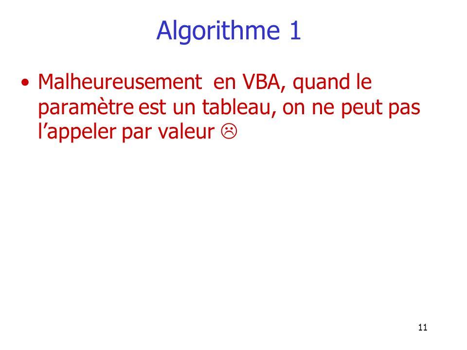 11 Algorithme 1 Malheureusement en VBA, quand le paramètre est un tableau, on ne peut pas lappeler par valeur