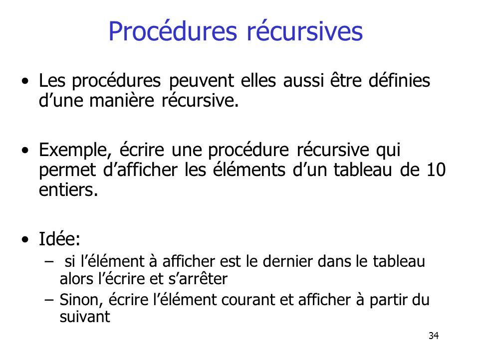 34 Procédures récursives Les procédures peuvent elles aussi être définies dune manière récursive. Exemple, écrire une procédure récursive qui permet d