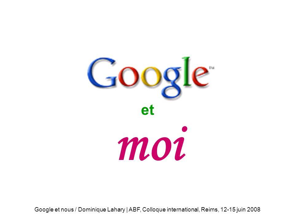 Google et nous / Dominique Lahary | ABF, Colloque international, Reims, 12-15 juin 2008 moi et moi