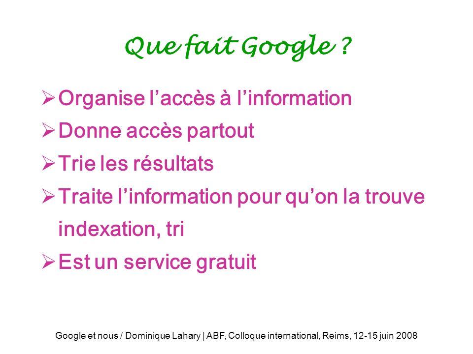 Google et nous / Dominique Lahary | ABF, Colloque international, Reims, 12-15 juin 2008 Que fait Google .
