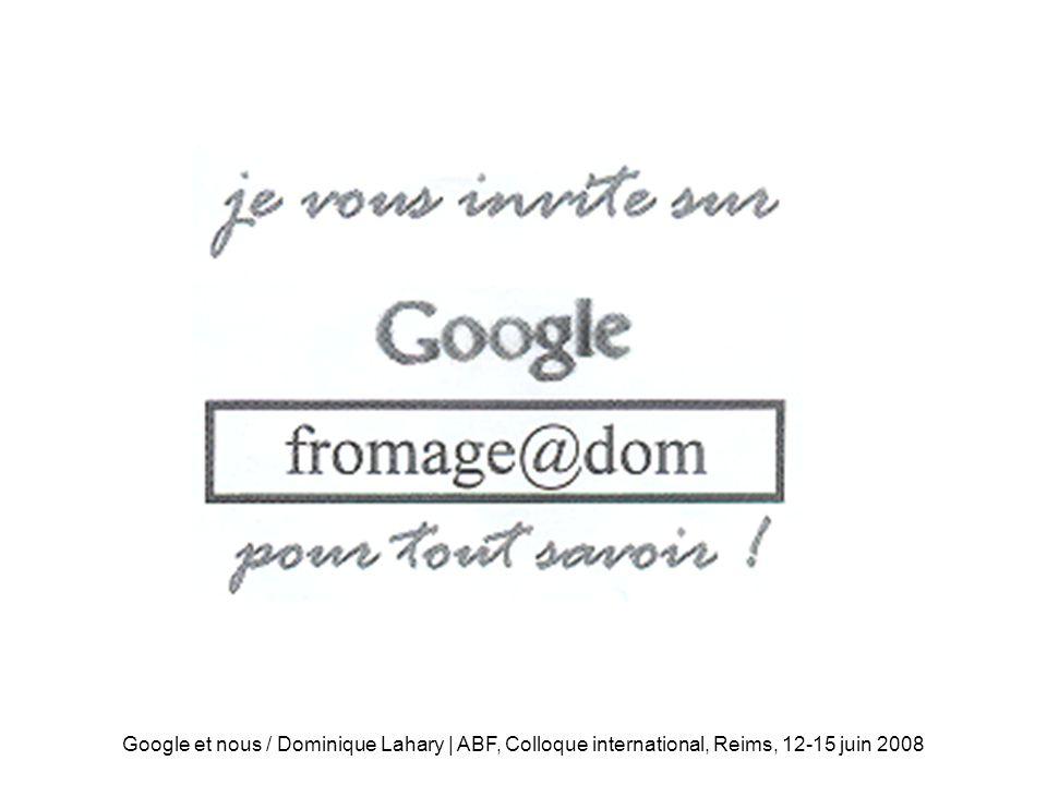 Google et nous / Dominique Lahary | ABF, Colloque international, Reims, 12-15 juin 2008 La « bibliothèque électronique » de G.