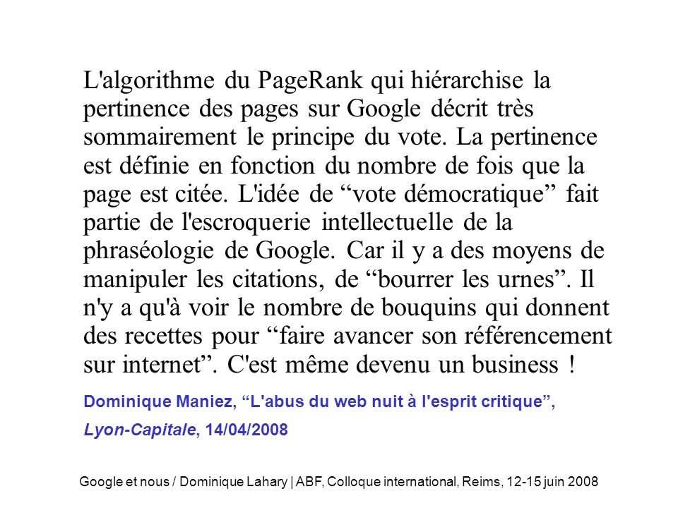 Google et nous / Dominique Lahary | ABF, Colloque international, Reims, 12-15 juin 2008 Une autre bibliothéconomie On indexe tout Et nimporte quoi On ne classe pas, on trie On indexe en plein texte