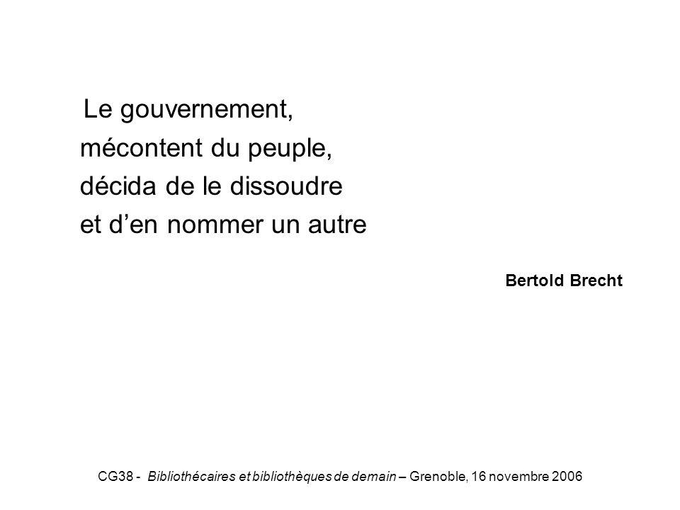 CG38 - Bibliothécaires et bibliothèques de demain – Grenoble, 16 novembre 2006 Brecht Le gouvernement, mécontent du peuple, décida de le dissoudre et