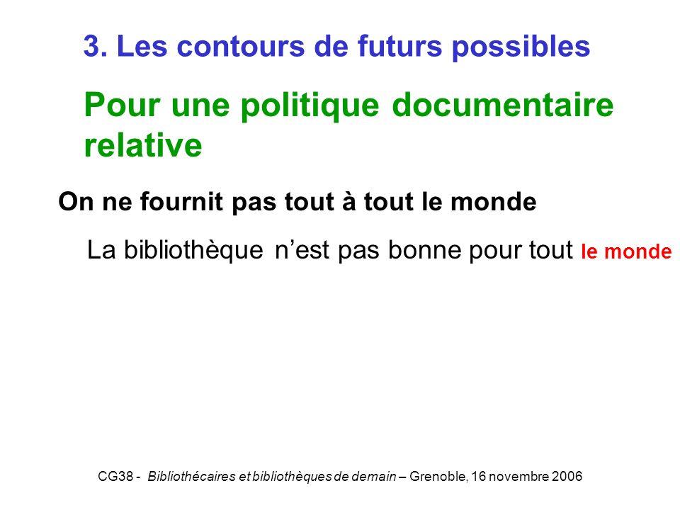 CG38 - Bibliothécaires et bibliothèques de demain – Grenoble, 16 novembre 2006 3. Les contours de futurs possibles Pour une politique documentaire rel