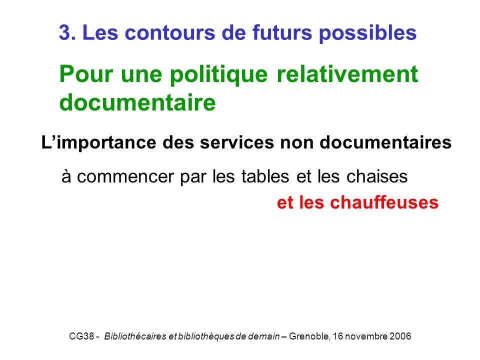 CG38 - Bibliothécaires et bibliothèques de demain – Grenoble, 16 novembre 2006 3. Les contours de futurs possibles Pour une politique relativement doc