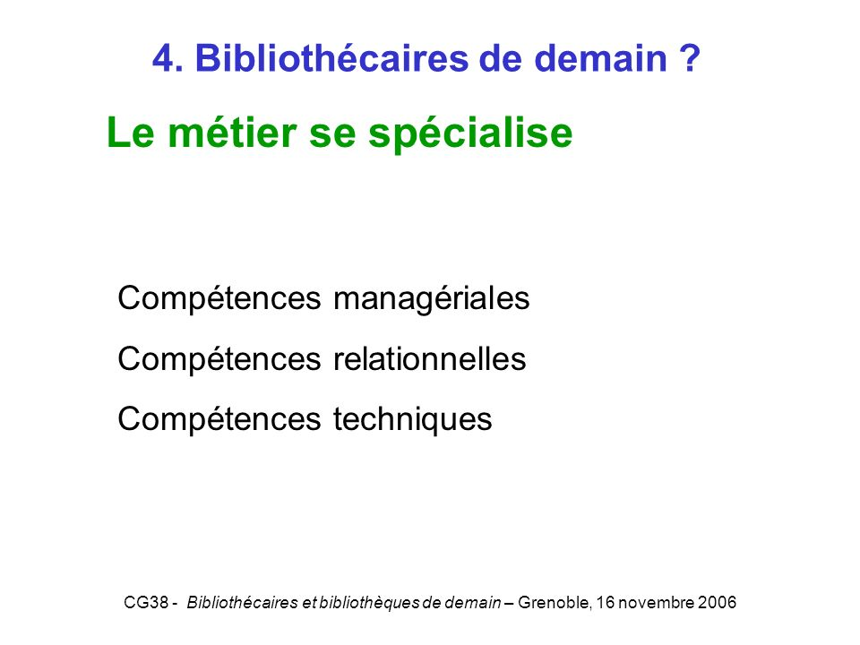 CG38 - Bibliothécaires et bibliothèques de demain – Grenoble, 16 novembre 2006 On na pas besoins seulement de bibliothécaires dans une bibliothèque Co