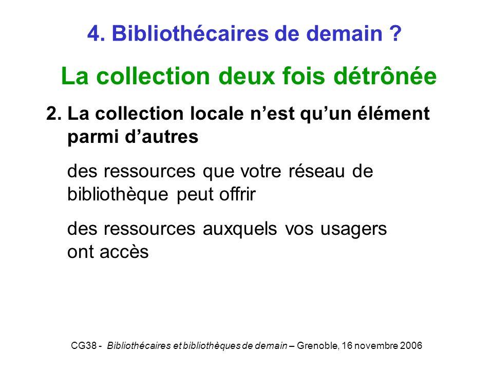 CG38 - Bibliothécaires et bibliothèques de demain – Grenoble, 16 novembre 2006 4. Bibliothécaires de demain ? La collection deux fois détrônée 2. La c