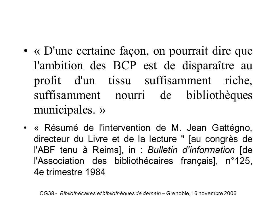 CG38 - Bibliothécaires et bibliothèques de demain – Grenoble, 16 novembre 2006 Gattégno « D'une certaine façon, on pourrait dire que l'ambition des BC