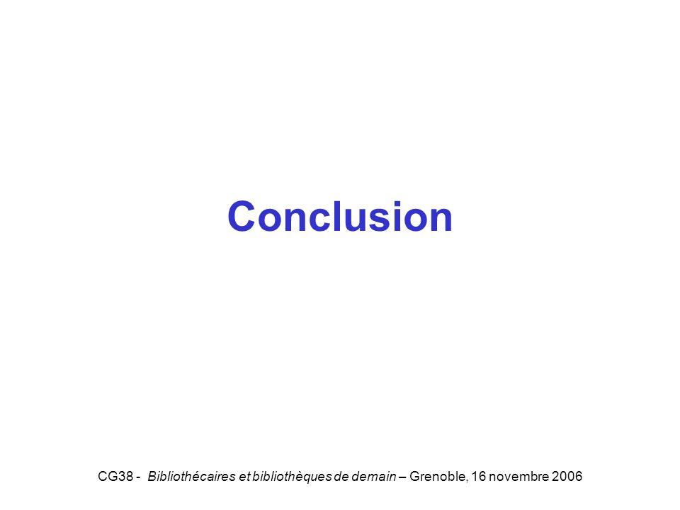 CG38 - Bibliothécaires et bibliothèques de demain – Grenoble, 16 novembre 2006 Conclusion 5