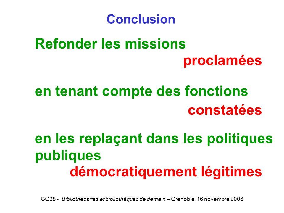 CG38 - Bibliothécaires et bibliothèques de demain – Grenoble, 16 novembre 2006 Conclusion Refonder les missions proclamées en tenant compte des foncti