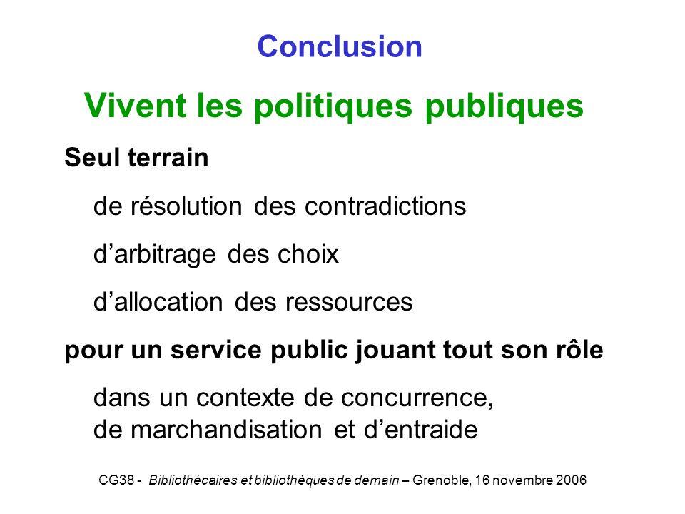CG38 - Bibliothécaires et bibliothèques de demain – Grenoble, 16 novembre 2006 Conclusion Vivent les politiques publiques Seul terrain de résolution d