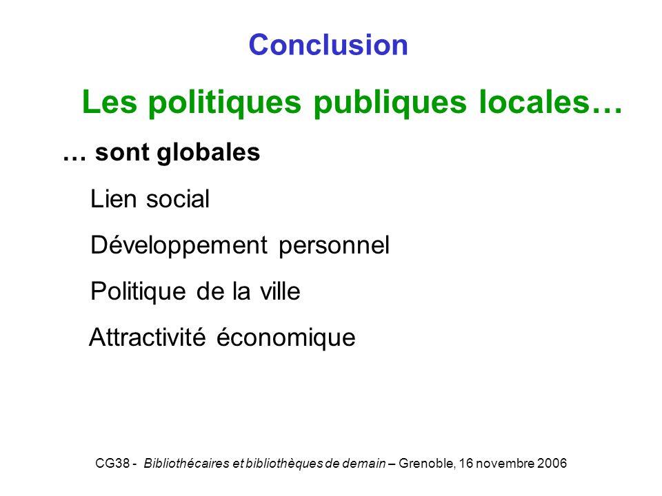 CG38 - Bibliothécaires et bibliothèques de demain – Grenoble, 16 novembre 2006 Conclusion Les politiques publiques locales… … sont globales Lien socia