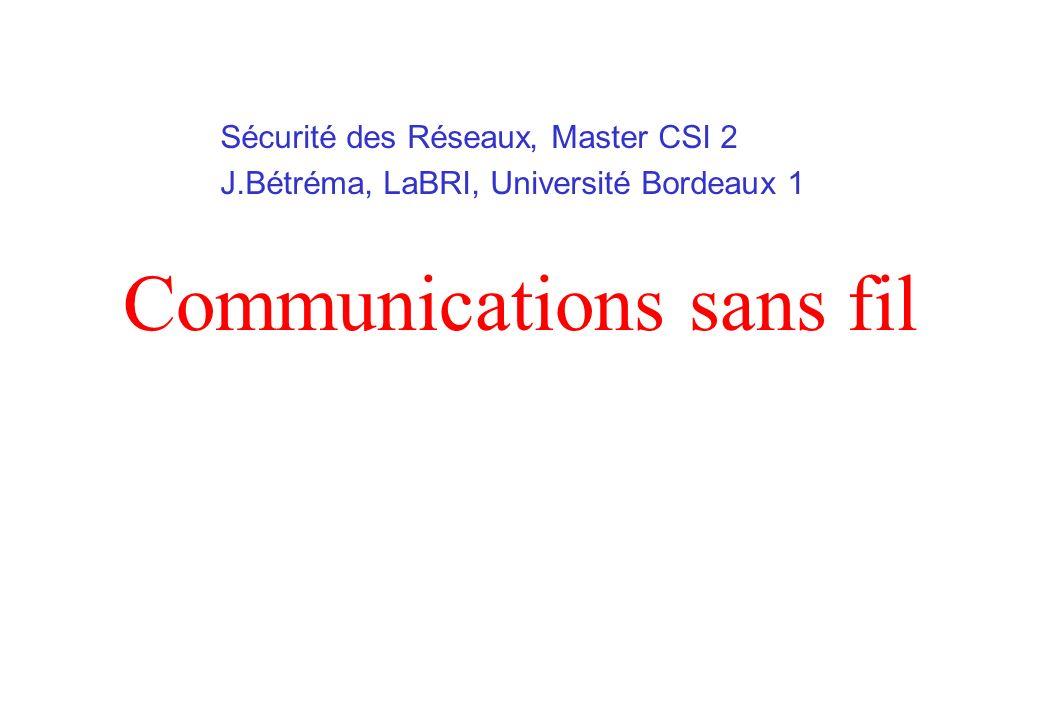 Communications sans fil Sécurité des Réseaux, Master CSI 2 J.Bétréma, LaBRI, Université Bordeaux 1
