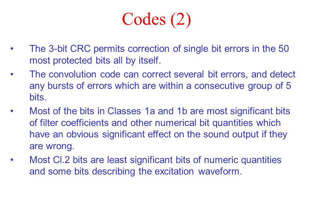 Codes (2) The 3-bit CRC permits correction of single bit errors in the 50 most protected bits all by itself. The convolution code can correct several