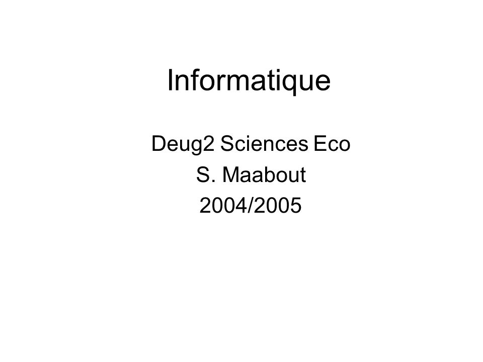 Informatique Deug2 Sciences Eco S. Maabout 2004/2005
