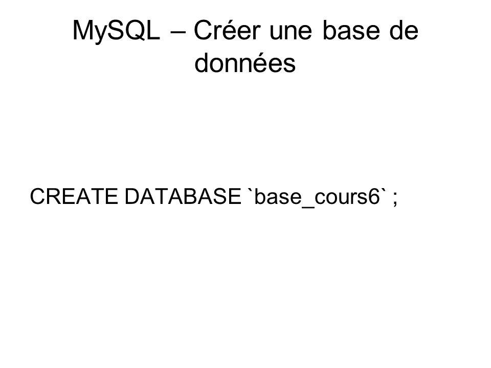 MySQL – Créer une base de données CREATE DATABASE `base_cours6` ;
