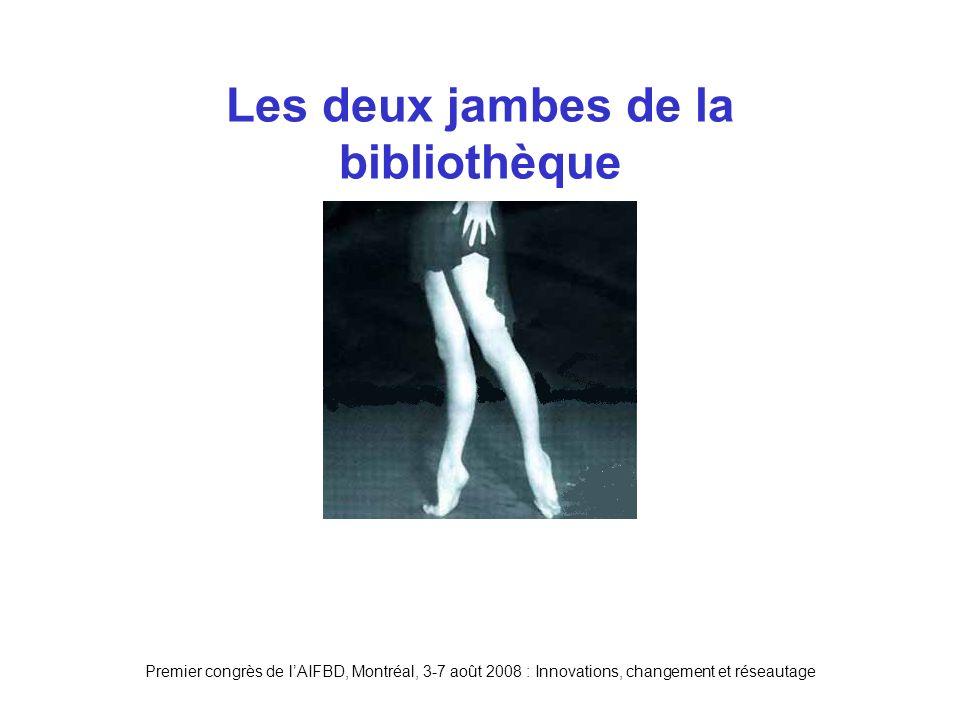 Premier congrès de lAIFBD, Montréal, 3-7 août 2008 : Innovations, changement et réseautage Les deux jambes de la bibliothèque