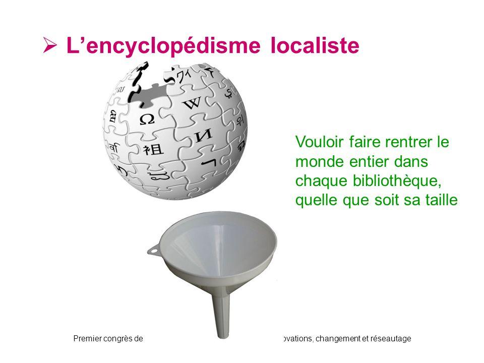 Premier congrès de lAIFBD, Montréal, 3-7 août 2008 : Innovations, changement et réseautage Lencyclopédisme localiste Vouloir faire rentrer le monde entier dans chaque bibliothèque, quelle que soit sa taille