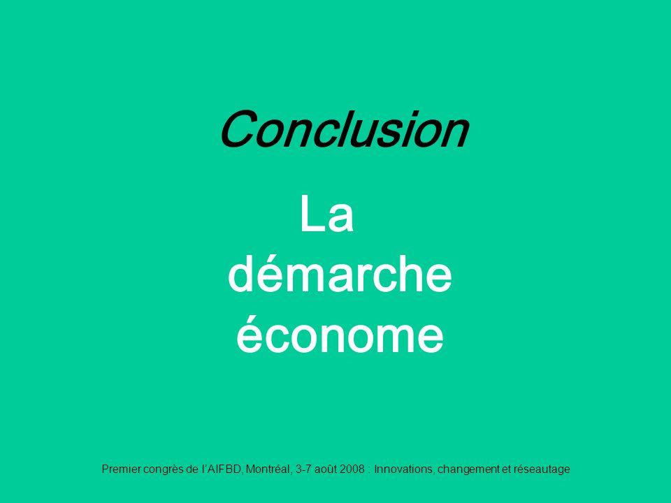 Premier congrès de lAIFBD, Montréal, 3-7 août 2008 : Innovations, changement et réseautage Conclusion La démarche économe