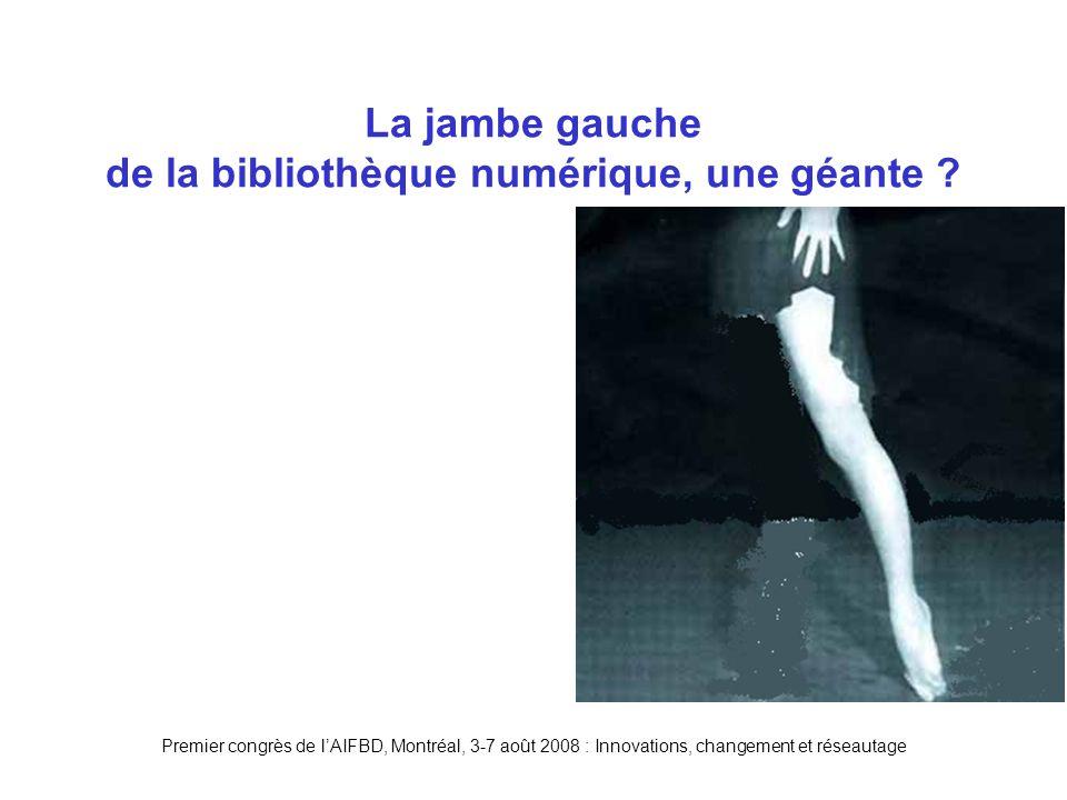 Premier congrès de lAIFBD, Montréal, 3-7 août 2008 : Innovations, changement et réseautage La jambe gauche de la bibliothèque numérique, une géante ?