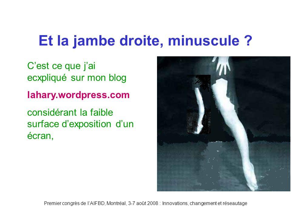 Premier congrès de lAIFBD, Montréal, 3-7 août 2008 : Innovations, changement et réseautage Et la jambe droite, minuscule .