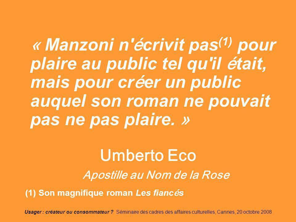 Usager : créateur ou consommateur ? Séminaire des cadres des affaires culturelles, Cannes, 20 octobre 2008 « Manzoni n' é crivit pas (1) pour plaire a