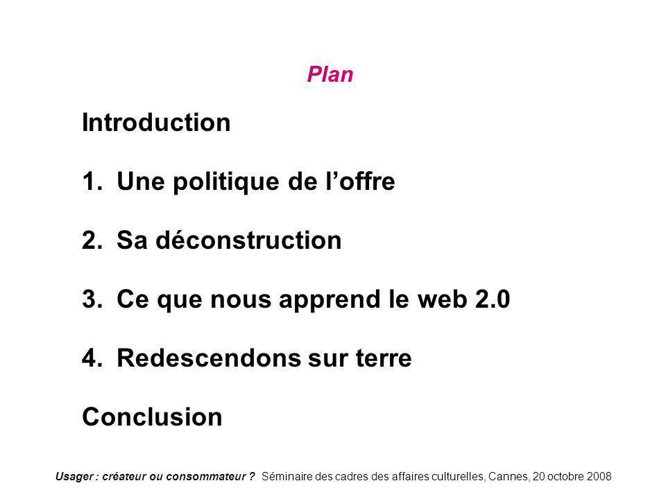Usager : créateur ou consommateur ? Séminaire des cadres des affaires culturelles, Cannes, 20 octobre 2008 Plan Introduction 1. Une politique de loffr