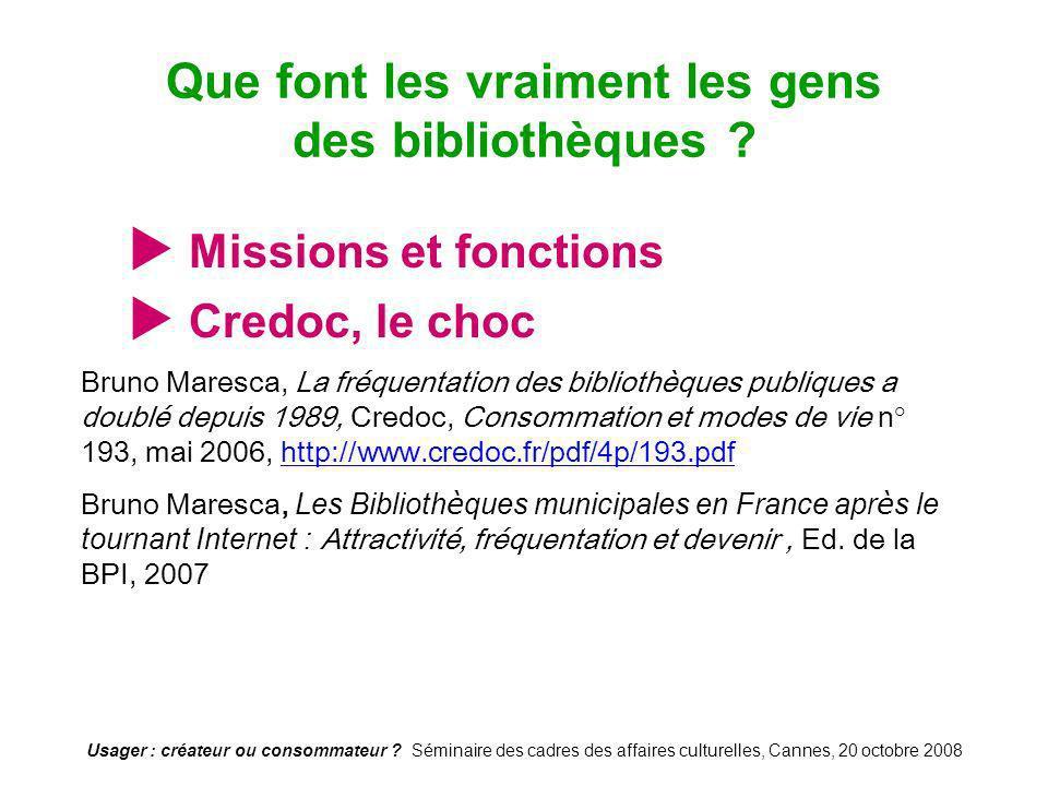 Usager : créateur ou consommateur ? Séminaire des cadres des affaires culturelles, Cannes, 20 octobre 2008 Missions et fonctions Credoc, le choc Que f